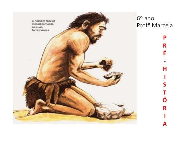 6º ano Profª Marcela P R É - H I S T Ó R I A