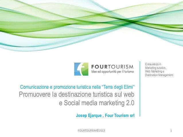 """FOURTOURISM©2013 1Comunicazione e promozione turistica nella """"Terra degli Elimi""""Promuovere la destinazione turistica sul w..."""