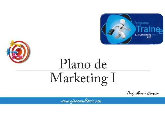 Plano de Marketing I Prof. Márcio Carneiro www.ejaconsultoria.com