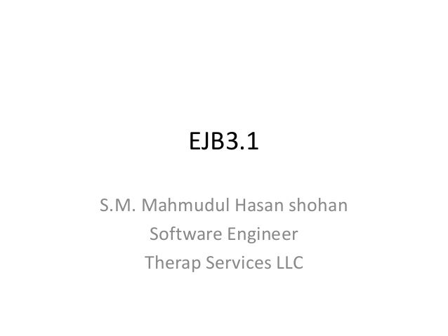 EJB3.1S.M. Mahmudul Hasan shohan      Software Engineer     Therap Services LLC
