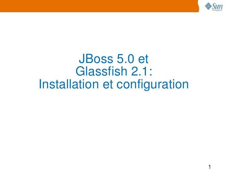 JBoss 5.0 et        Glassfish 2.1:Installation et configuration                                1
