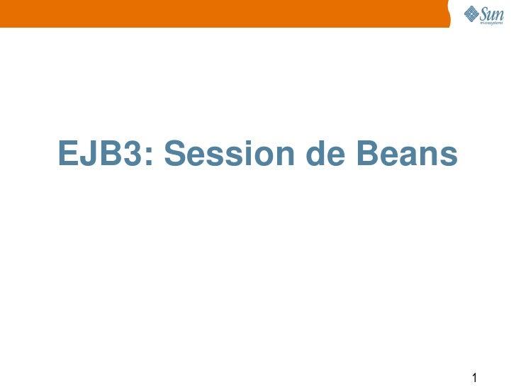 EJB3: Session de Beans                         1