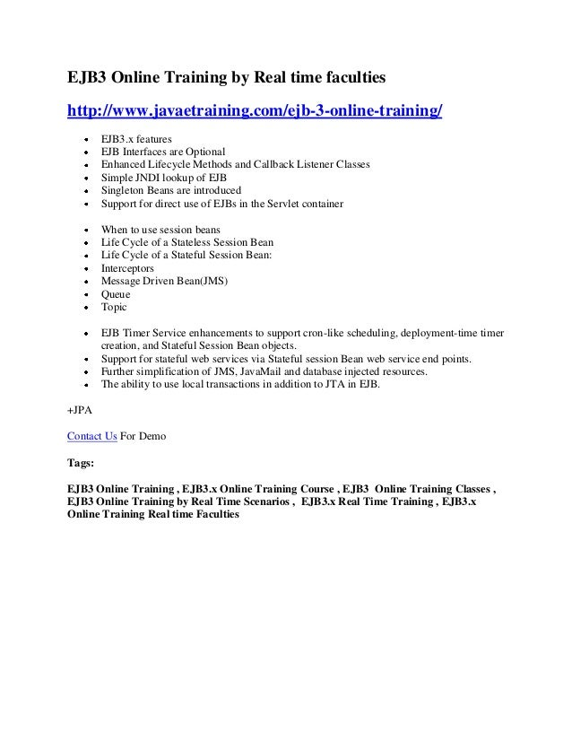 EJB3 Online Training by Real time faculties http://www.javaetraining.com/ejb-3-online-training/ EJB3.x features EJB Interf...