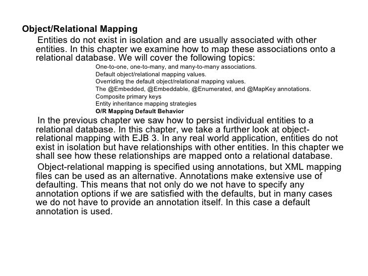 <ul><li>Object/Relational Mapping  </li></ul><ul><li>Entities do not exist in isolation and are usually associated with ot...