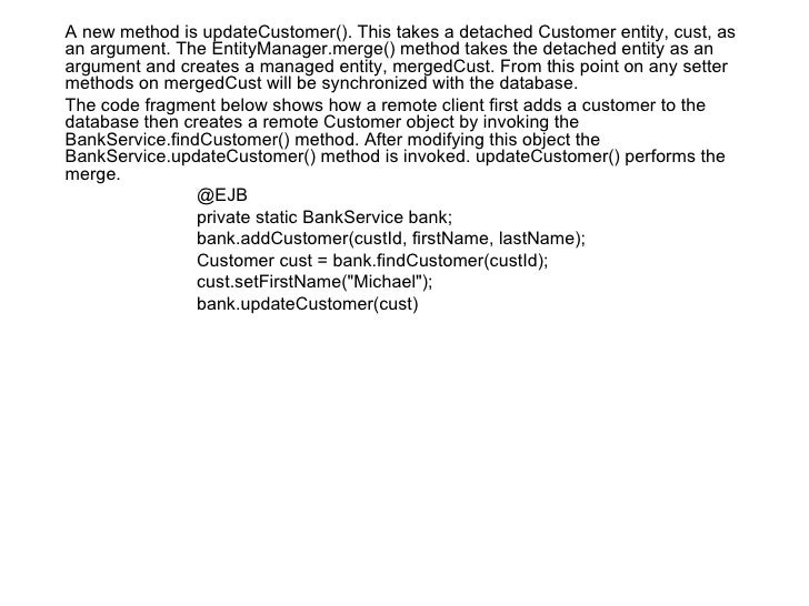 <ul><li>A new method is updateCustomer(). This takes a detached Customer entity, cust, as an argument. The EntityManager.m...