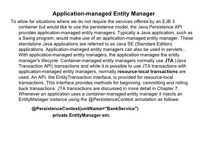 <ul><ul><ul><ul><ul><li>Application-managed Entity Manager  </li></ul></ul></ul></ul></ul><ul><li>To allow for situations ...