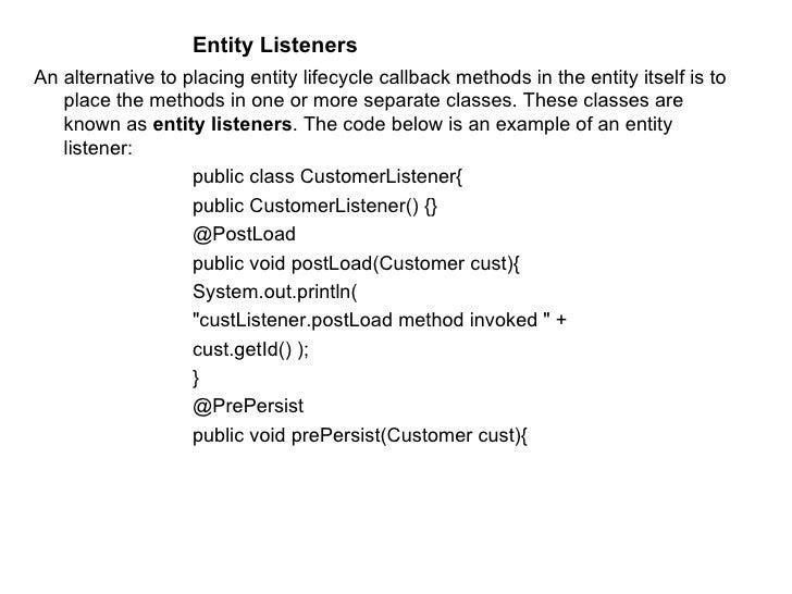 <ul><ul><ul><ul><ul><li>Entity Listeners </li></ul></ul></ul></ul></ul><ul><li>An alternative to placing entity lifecycle ...