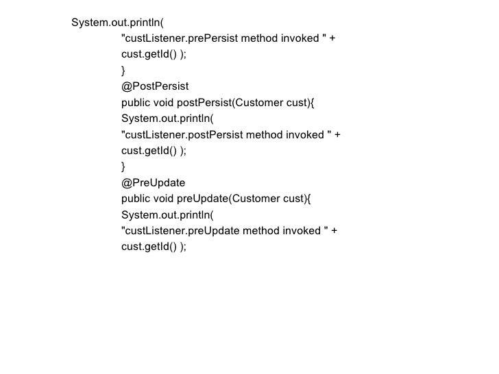 <ul><ul><ul><li>System.out.println(  </li></ul></ul></ul><ul><ul><ul><ul><ul><li>&quot;custListener.prePersist method invo...