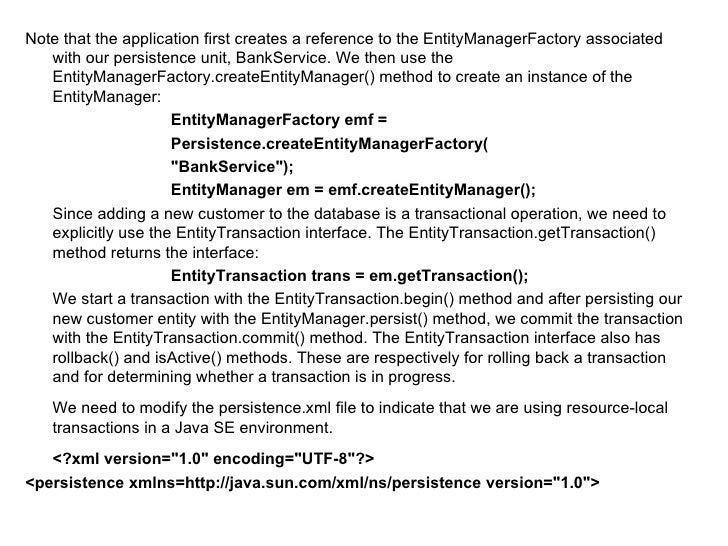 <ul><li>Note that the application first creates a reference to the EntityManagerFactory associated with our persistence un...