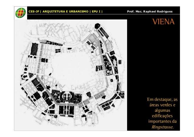 CES-JF | ARQUITETURA E URBANISMO | EPU I | Prof. Msc. Raphael Rodrigues  VIENA  Em destaque, as  áreas verdes e  algumas  ...
