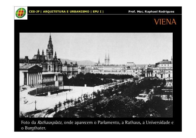 CES-JF | ARQUITETURA E URBANISMO | EPU I | Prof. Msc. Raphael Rodrigues  VIENA  Foto da Rathausplatz, onde aparecem o Parl...