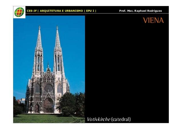 CES-JF | ARQUITETURA E URBANISMO | EPU I | Prof. Msc. Raphael Rodrigues  Votivkirche (catedral)  VIENA