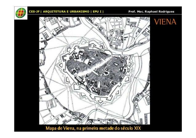 CES-JF | ARQUITETURA E URBANISMO | EPU I | Prof. Msc. Raphael Rodrigues  Mapa de Viena, na primeira metade MMMaaapppaaa dd...