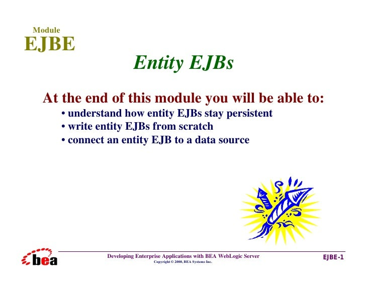 Module  EJBE                             Entity EJBs   At the end of this module you will be able to:          • understan...