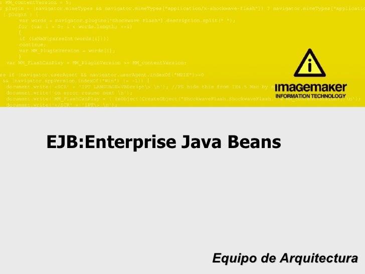 EJB:Enterprise Java Beans Equipo de Arquitectura