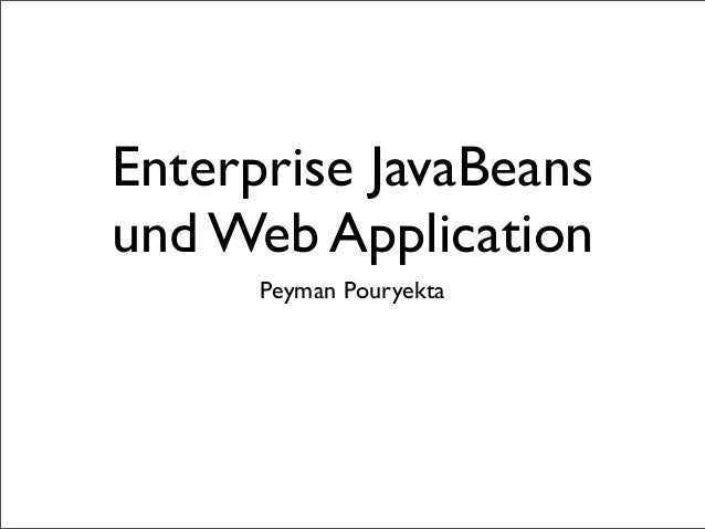 Enterprise JavaBeans und Web Application Peyman Pouryekta