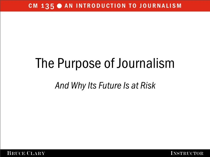 cm 1 35  an introduction to journalism         The Purpose of Journalism                And Why Its Future Is at RiskB RU...