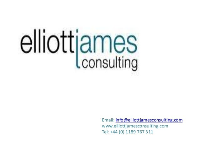 Email: info@elliottjamesconsulting.comwww.elliottjamesconsulting.comTel: +44 (0) 1189 767 311