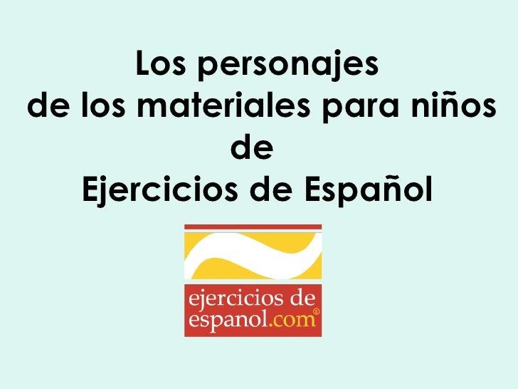 Los personajes  de los materiales para niños de  Ejercicios de Español