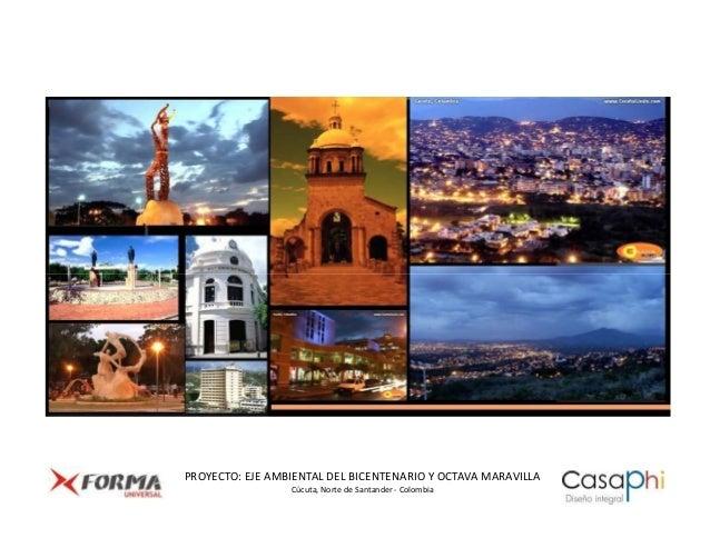 PROYECTO: EJE AMBIENTAL DEL BICENTENARIO Y OCTAVA MARAVILLA                 Cúcuta, Norte de Santander - Colombia