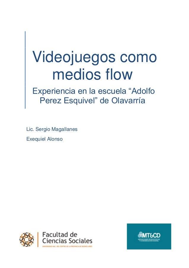 """Videojuegos como medios flow Experiencia en la escuela """"Adolfo Perez Esquivel"""" de Olavarría Lic. Sergio Magallanes Exequie..."""