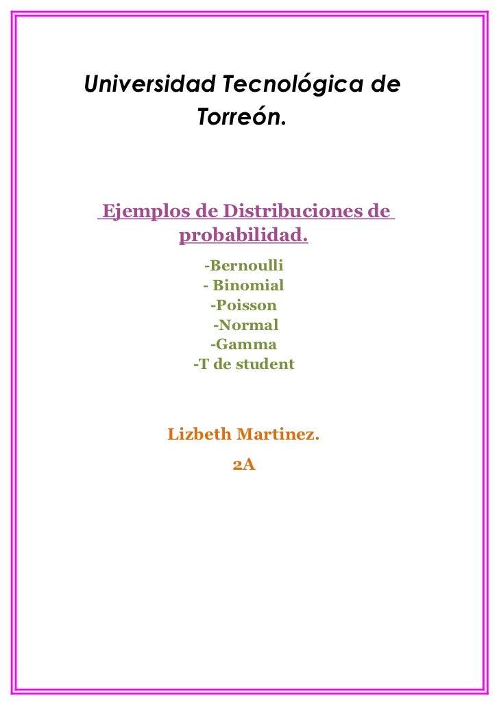 Universidad Tecnológica de          Torreón. Ejemplos de Distribuciones de        probabilidad.           -Bernoulli      ...