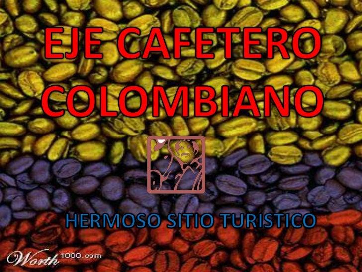 • El Eje Cafetero, la Zona Cafetera en el  presente Triángulo del Café es una región  topográfica de Colombia, comprendida...