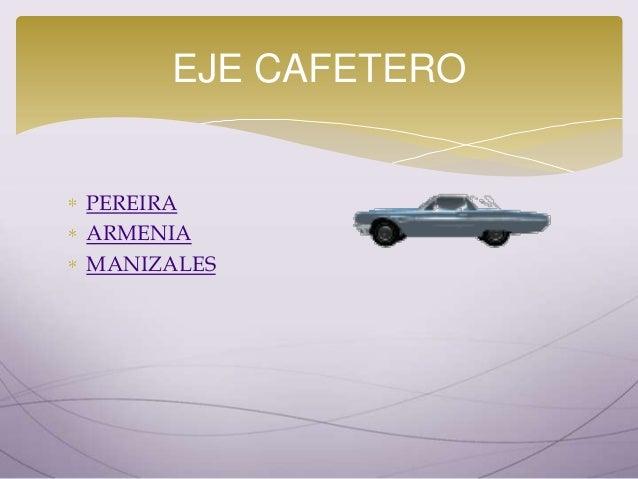PEREIRA ARMENIA MANIZALES EJE CAFETERO