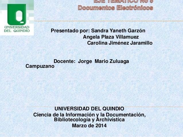 Presentado por: Sandra Yaneth Garzón Angela Plaza Villamuez Carolina Jiménez Jaramillo Docente: Jorge Mario Zuluaga Campuz...