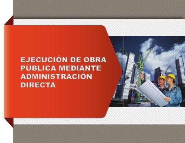 La administración directa, en materia de obra pública, es uno de los métodos que la legislación enmarca para la eje- cució...