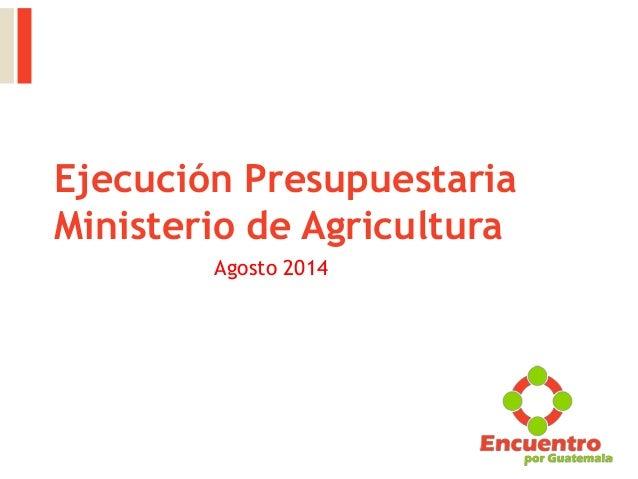 Ejecución Presupuestaria Ministerio de Agricultura Agosto 2014