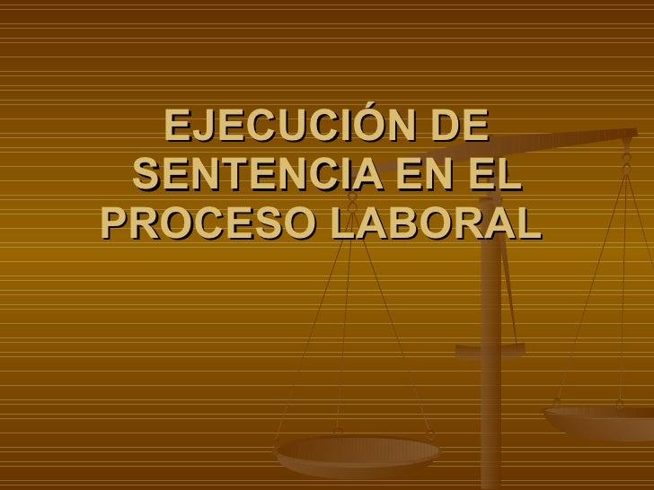 EJECUCIÓN DE SENTENCIA EN EL PROCESO LABORAL
