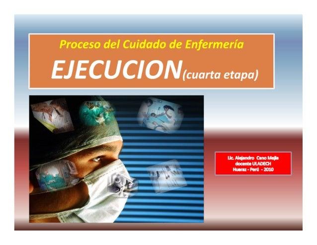Proceso del Cuidado de Enfermería  ECCÍkuarta etapa)  uaüehndm Cano Mejia docente ULADEOI  Huaraz-Perú 4.010