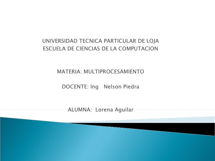UNIVERSIDAD TECNICA PARTICULAR DE LOJA ESCUELA DE CIENCIAS DE LA COMPUTACION MATERIA: MULTIPROCESAMIENTO DOCENTE: Ing  Nel...