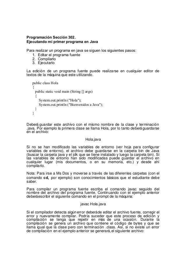 Programación Sección 302. Ejecutando mi primer programa en Java Para realizar un programa en java se siguen los siguientes...
