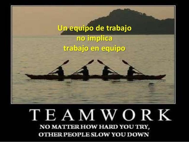 Lo que queremos es un EQUIPO Personas que trabajan por un objetivo común y que coordinan su trabajo entre ellos mismos EQU...
