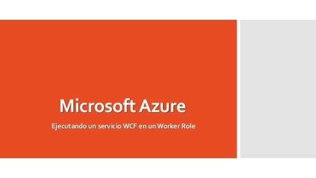 MicrosoftAzure Ejecutando un servicio WCF en un Worker Role
