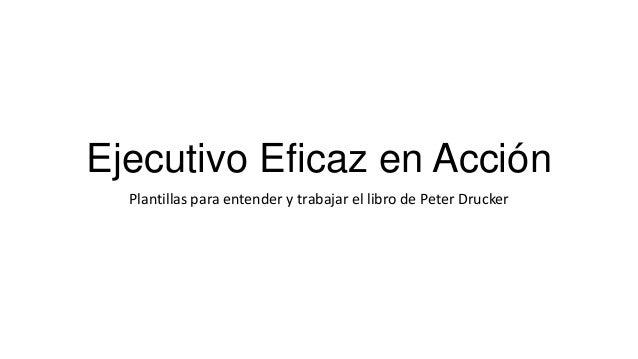 Ejecutivo Eficaz en Acción Plantillas para entender y trabajar el libro de Peter Drucker