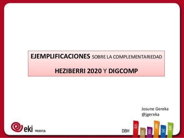 EJEMPLIFICACIONES SOBRE LA COMPLEMENTARIEDAD HEZIBERRI 2020 Y DIGCOMP Josune Gereka @jgereka
