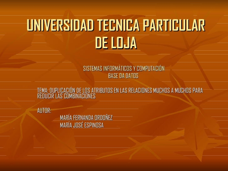 UNIVERSIDAD TECNICA PARTICULAR DE LOJA SISTEMAS INFORMÁTICOS Y COMPUTACIÓN BASE DA DATOS   TEMA: DUPLICACIÓN DE LOS ATRIBU...