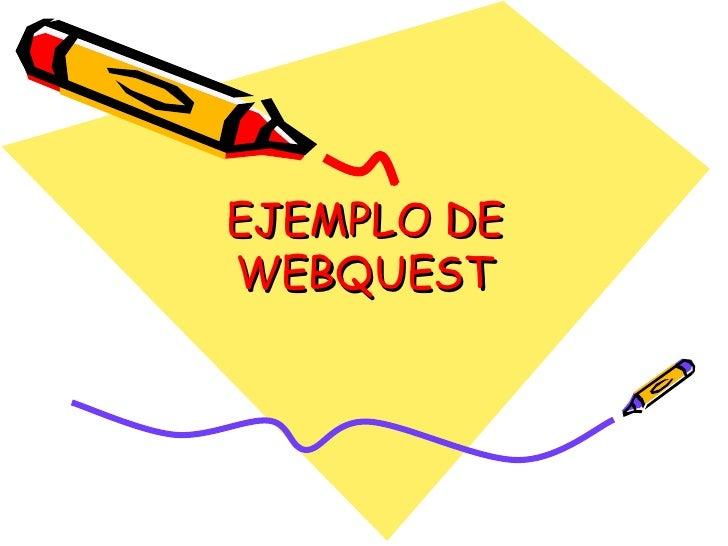 EJEMPLO DE WEBQUEST