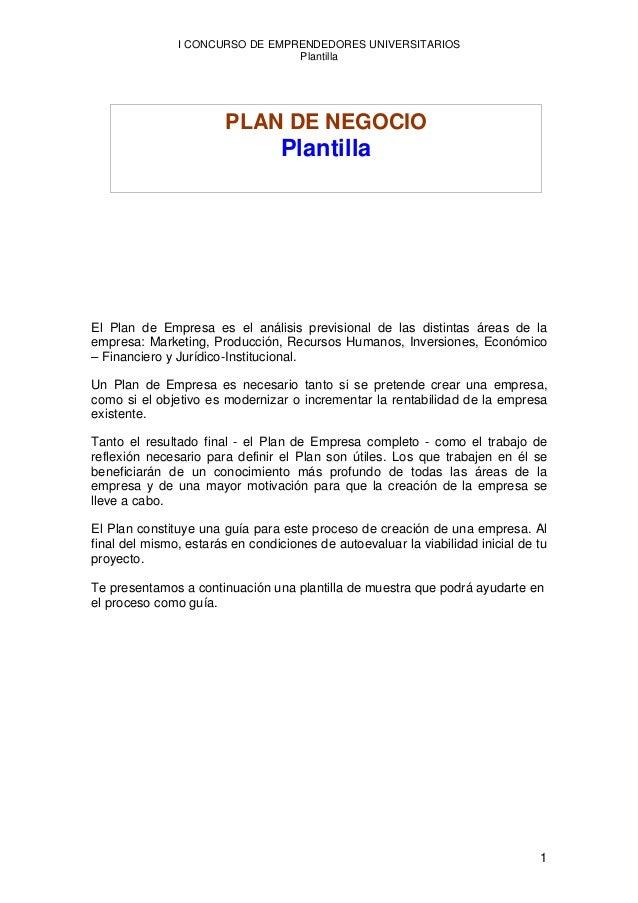 I CONCURSO DE EMPRENDEDORES UNIVERSITARIOS Plantilla 1 El Plan de Empresa es el análisis previsional de las distintas área...