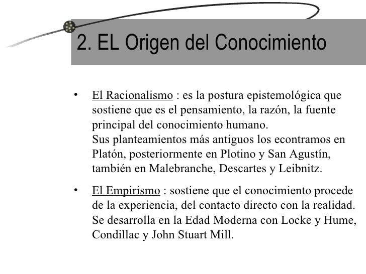 2. EL Origen del Conocimiento <ul><li>El Racionalismo  : es la postura epistemológica que sostiene que es el pensamiento, ...