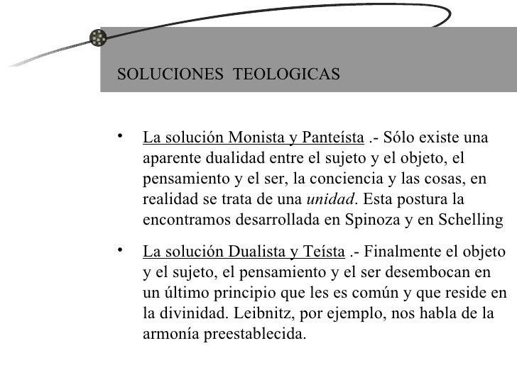 <ul><li>SOLUCIONES  TEOLOGICAS </li></ul><ul><li>La solución Monista y Panteísta  .- Sólo existe una aparente dualidad ent...