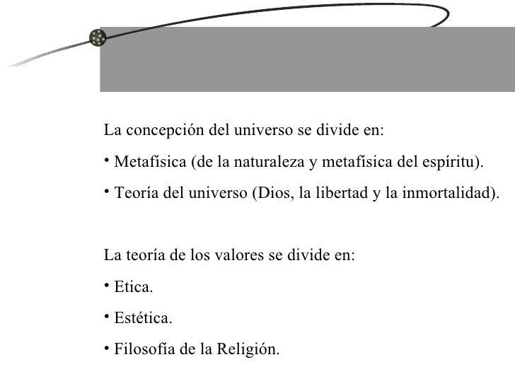<ul><li>La concepción del universo se divide en: </li></ul><ul><li>Metafísica (de la naturaleza y metafísica del espíritu)...
