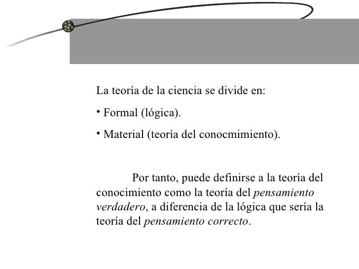 <ul><li>La teoría de la ciencia se divide en: </li></ul><ul><li>Formal (lógica). </li></ul><ul><li>Material (teoría del co...