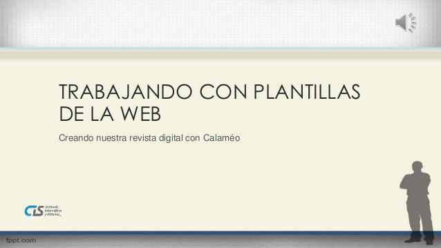 TRABAJANDO CON PLANTILLAS  DE LA WEB  Creando nuestra revista digital con Calaméo