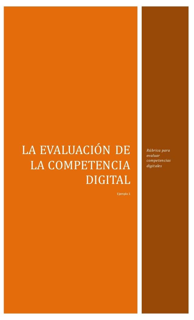 LA EVALUACIÓN DE LA CÓMPETENCIA DIGITAL Ejemplo 1 Rúbrica para evaluar competencias digitales