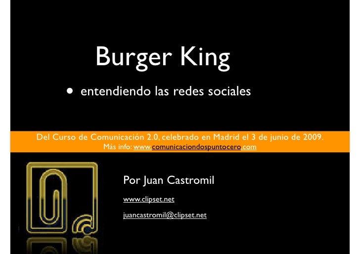 Burger King        • entendiendo las redes sociales Del Curso de Comunicación 2.0, celebrado en Madrid el 3 de junio de 20...