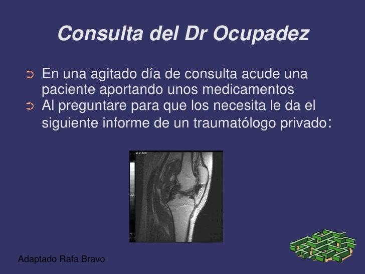 Consulta del Dr Ocupadez  ➲   En una agitado día de consulta acude una      paciente aportando unos medicamentos  ➲   Al p...